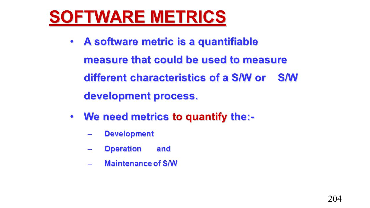 SOFTWARE METRICS A software metric is a quantifiable measure that could be used to measure different characteristics of a S/W or S/W development proce