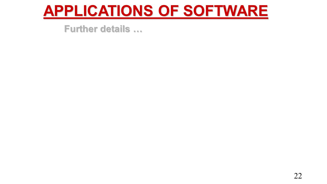 APPLICATIONS OF SOFTWARE Further details … 22
