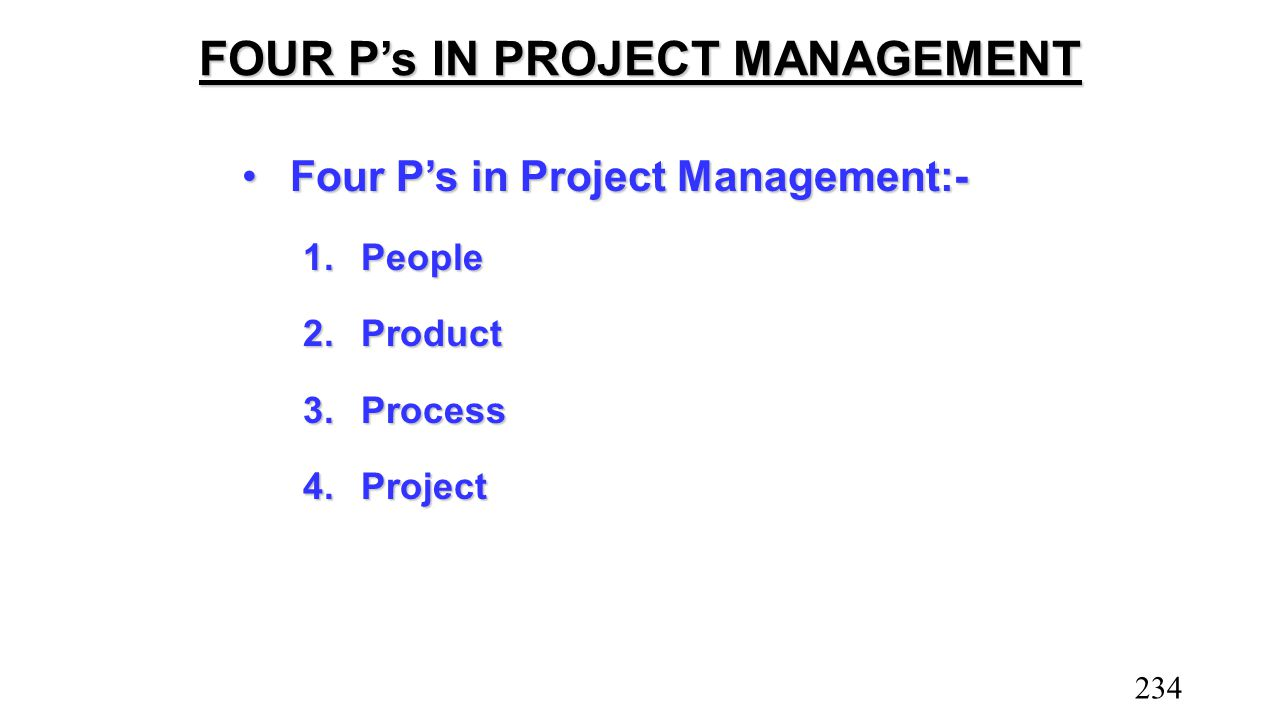 FOUR P's IN PROJECT MANAGEMENT Four P's in Project Management:-Four P's in Project Management:- 1.People 2.Product 3.Process 4.Project 234