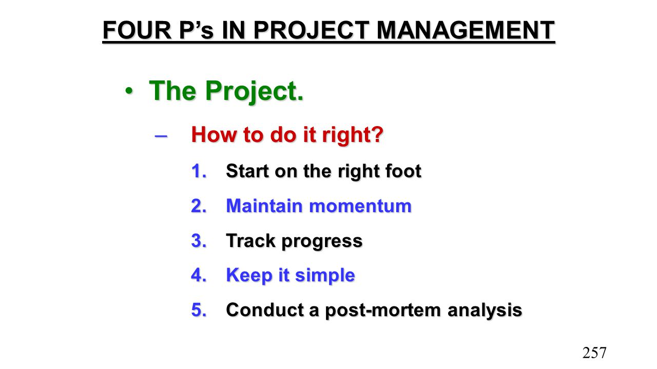 FOUR P's IN PROJECT MANAGEMENT The Project.The Project. –How to do it right? 1.Start on the right foot 2.Maintain momentum 3.Track progress 4.Keep it