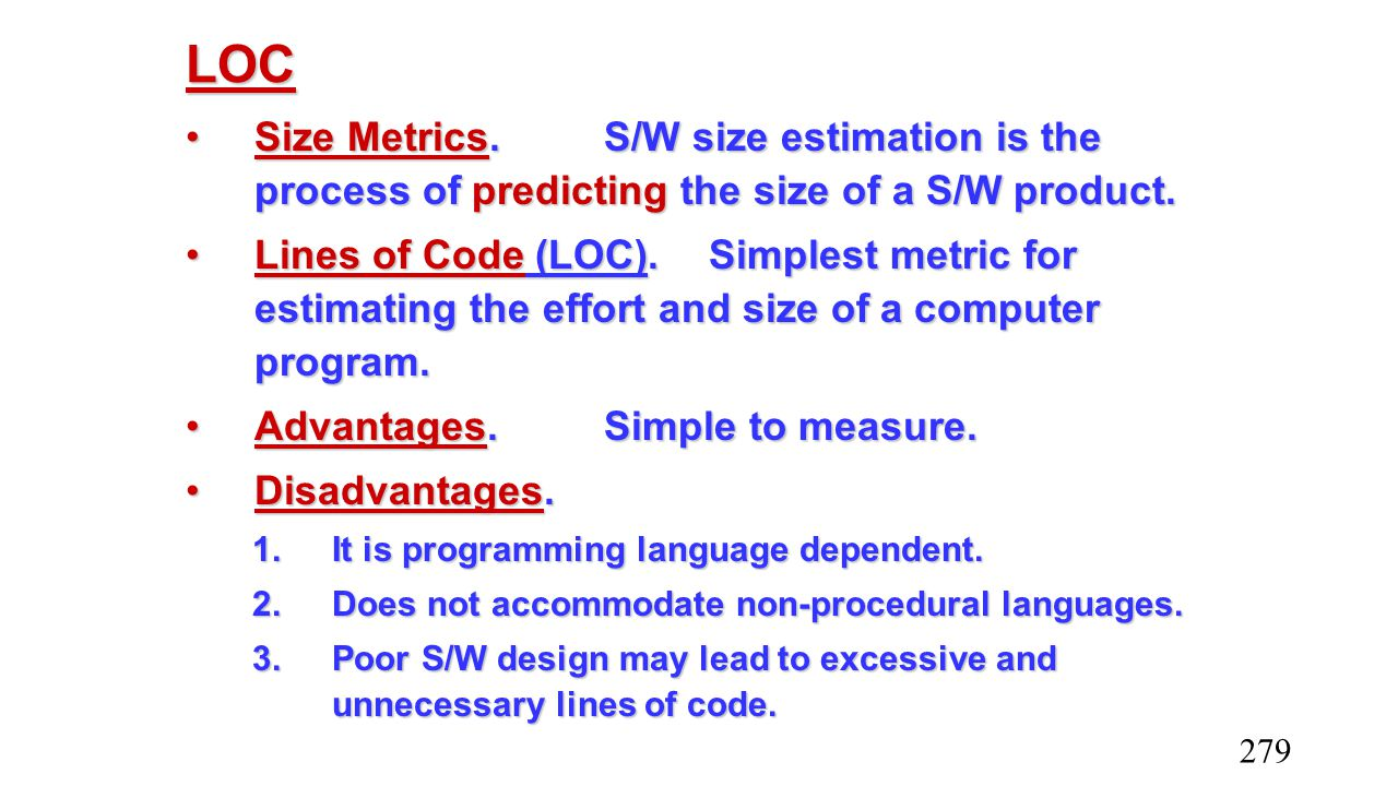 LOC Size Metrics.S/W size estimation is the process of predicting the size of a S/W product.Size Metrics.S/W size estimation is the process of predict