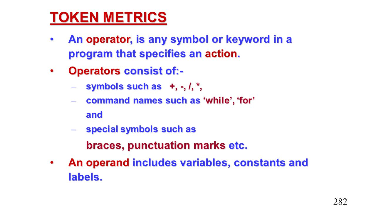TOKEN METRICS An operator, is any symbol or keyword in a program that specifies an action.An operator, is any symbol or keyword in a program that spec
