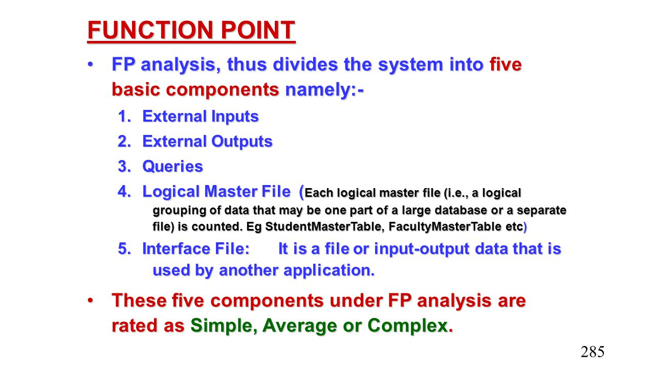 FUNCTION POINT FP analysis, thus divides the system into five basic components namely:-FP analysis, thus divides the system into five basic components