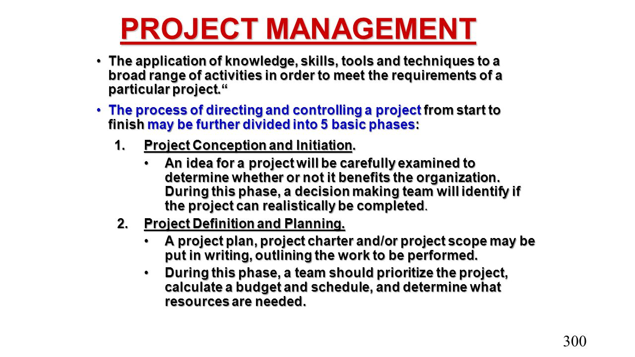 PROJECT MANAGEMENT The application of knowledge, skills, tools and techniques to a broad range of activities in order to meet the requirements of a pa