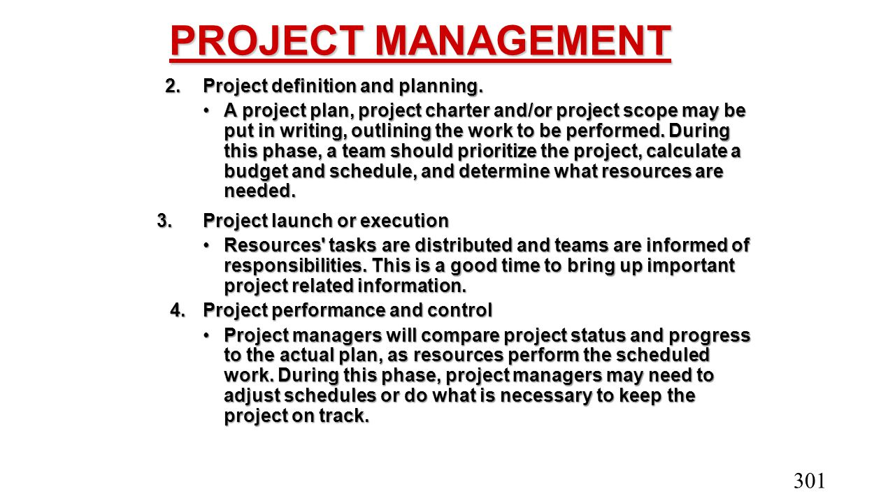 PROJECT MANAGEMENT 2. Project definition and planning. A project plan, project charter and/or project scope may be put in writing, outlining the work