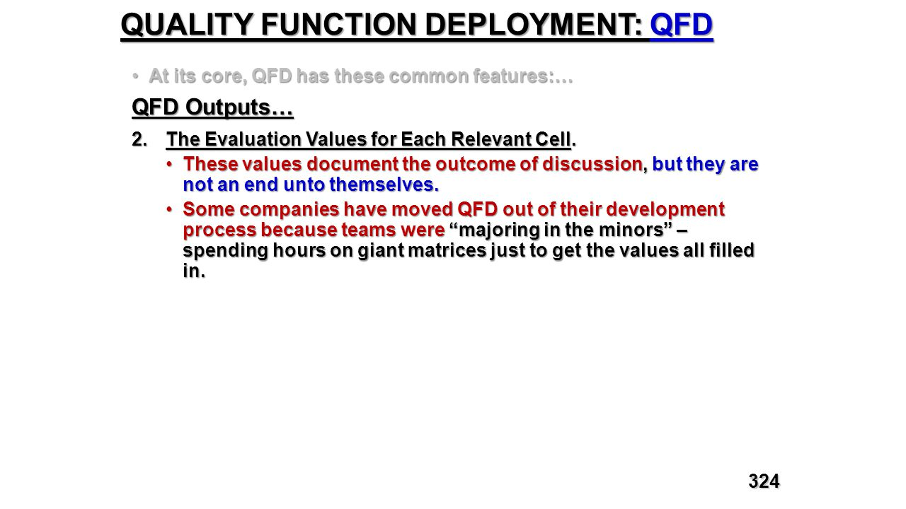 QUALITY FUNCTION DEPLOYMENT: QFD At its core, QFD has these common features:…At its core, QFD has these common features:… QFD Outputs… 2.The Evaluatio