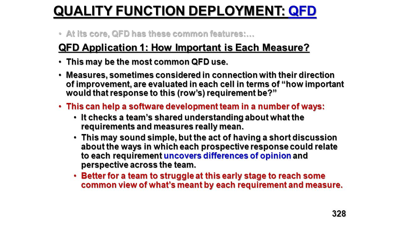 QUALITY FUNCTION DEPLOYMENT: QFD At its core, QFD has these common features:…At its core, QFD has these common features:… QFD Application 1: How Impor