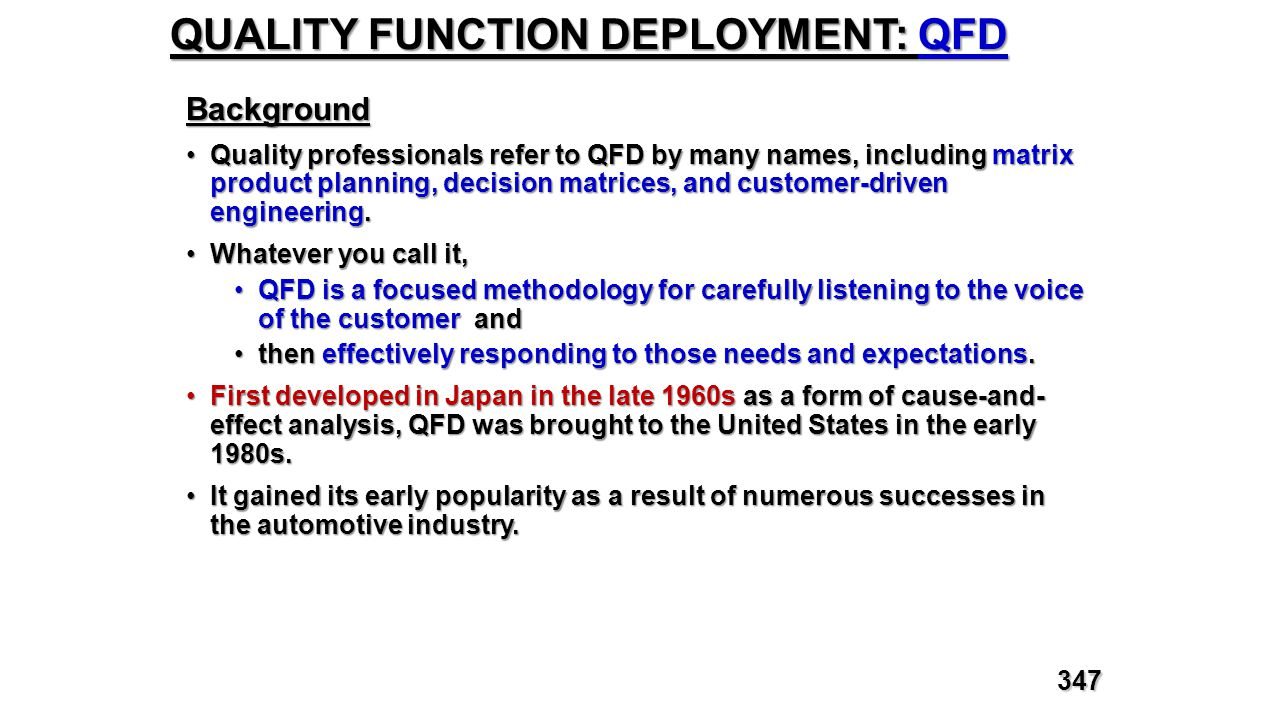 QUALITY FUNCTION DEPLOYMENT: QFD Background Quality professionals refer to QFD by many names, including matrix product planning, decision matrices, an