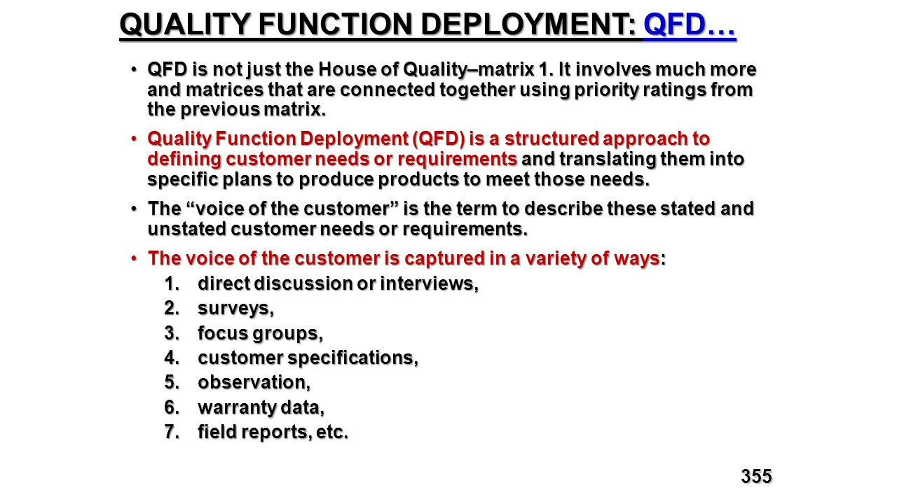 QUALITY FUNCTION DEPLOYMENT: QFD… QFD is not just the House of Quality–matrix 1. It involves much more and matrices that are connected together using