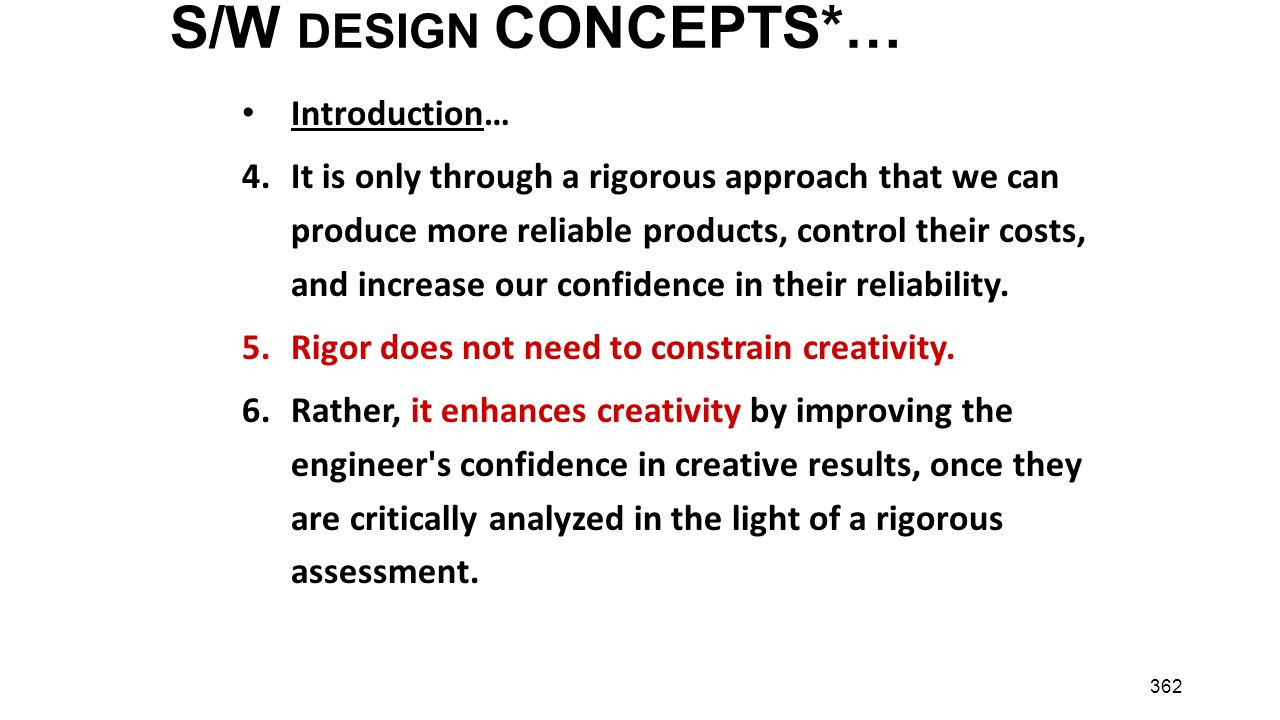 362 S/W DESIGN CONCEPTS*… Introduction… 4.It is only through a rigorous approach that we can produce more reliable products, control their costs, and