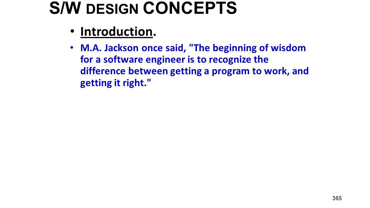 365 S/W DESIGN CONCEPTS Introduction. M.A. Jackson once said,