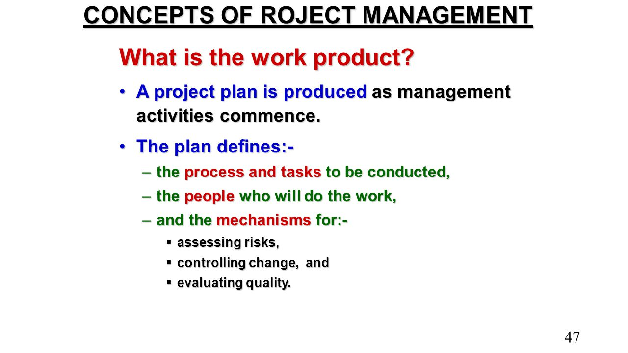 CONCEPTS OF ROJECT MANAGEMENT What is the work product? A project plan is produced as management activities commence.A project plan is produced as man