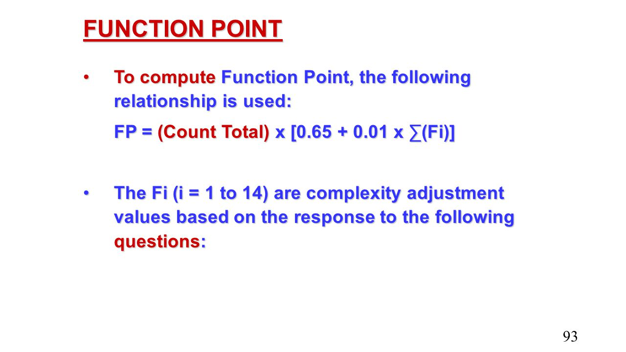 FUNCTION POINT To compute Function Point, the following relationship is used:To compute Function Point, the following relationship is used: FP = (Coun