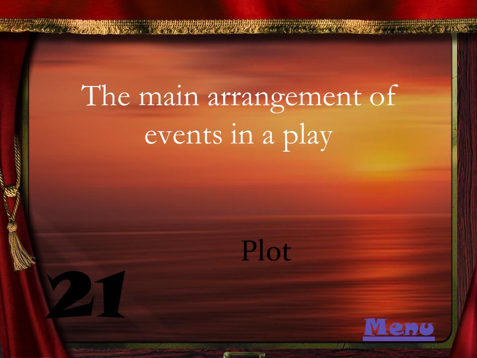 The main arrangement of events in a play 21 Plot Menu