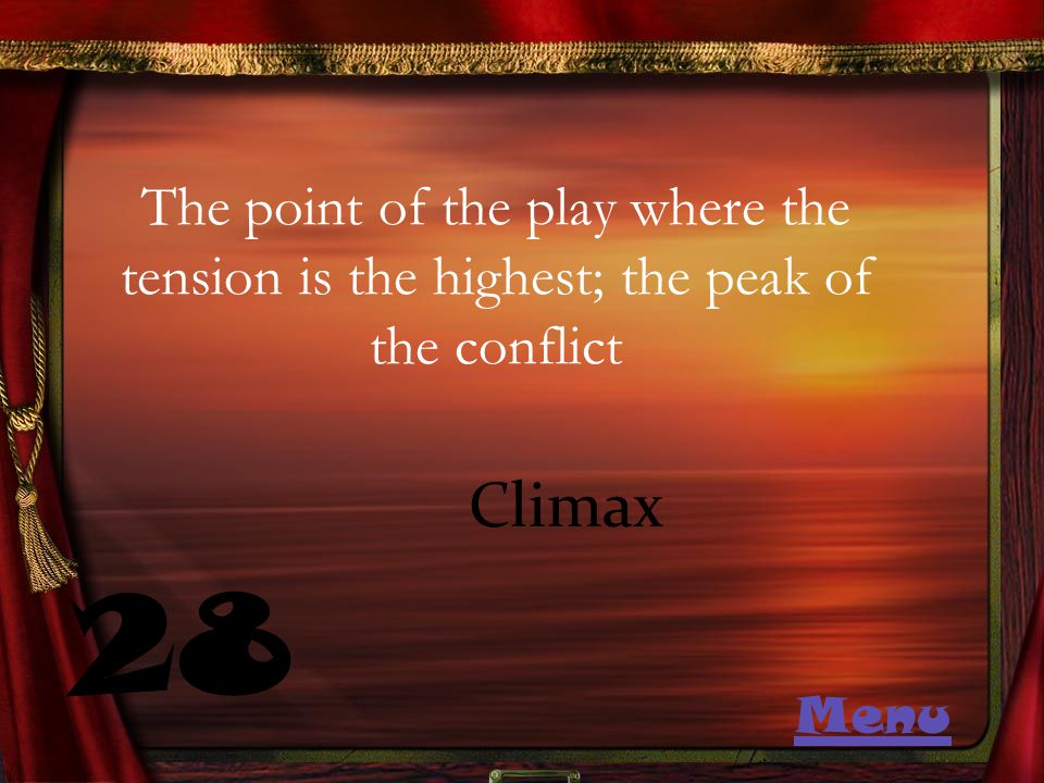 The point of the play where the tension is the highest; the peak of the conflict 28 Climax Menu