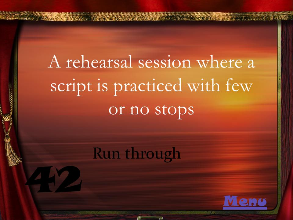 A rehearsal session where a script is practiced with few or no stops 42 Run through Menu