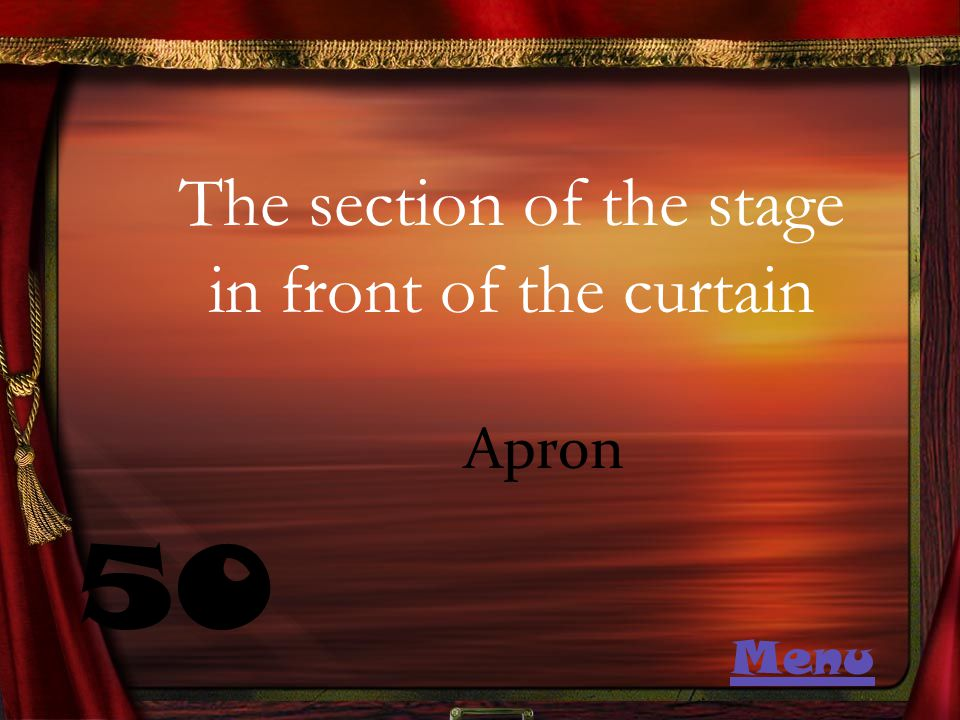 The section of the stage in front of the curtain 50 Apron Menu