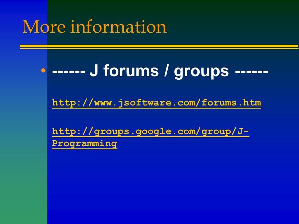 More information ------ J forums / groups ------ http://www.jsoftware.com/forums.htm http://groups.google.com/group/J- Programminghttp://groups.google