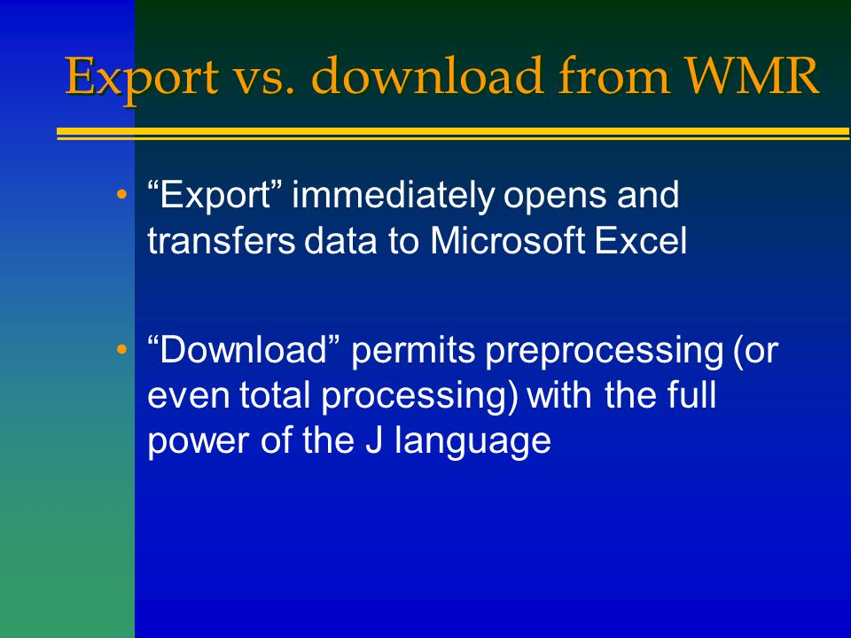"""Export vs. download from WMR """"Export"""" immediately opens and transfers data to Microsoft Excel """"Download"""" permits preprocessing (or even total processi"""