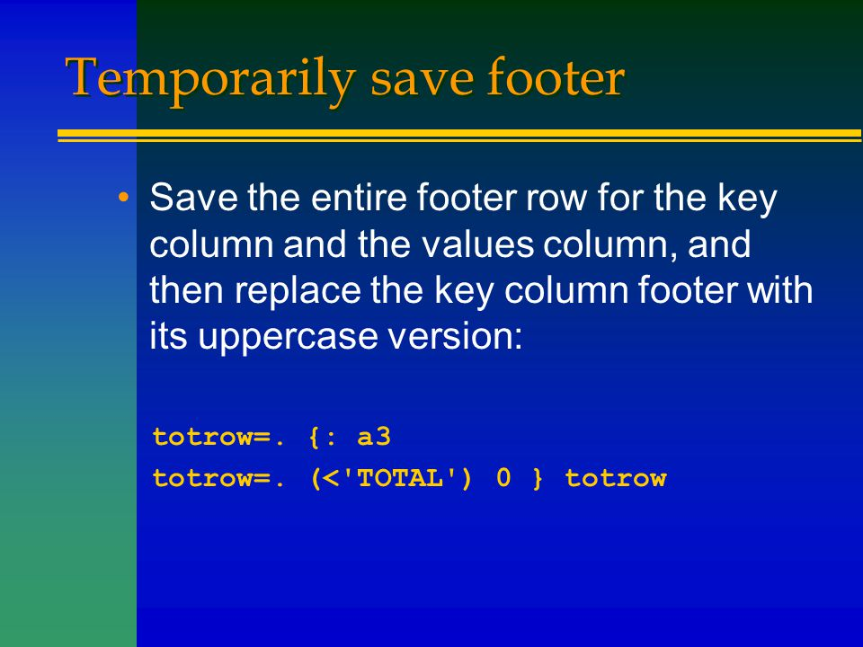Temporarily save footer Save the entire footer row for the key column and the values column, and then replace the key column footer with its uppercase
