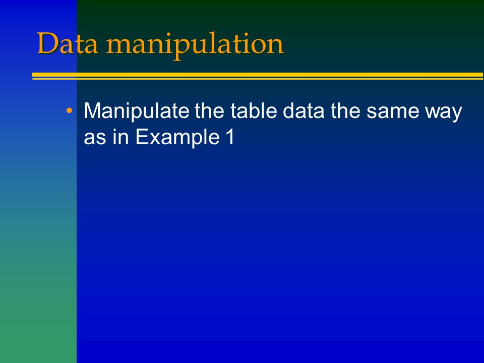 Data manipulation Manipulate the table data the same way as in Example 1