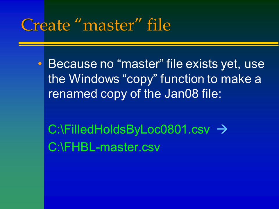 """Create """"master"""" file Because no """"master"""" file exists yet, use the Windows """"copy"""" function to make a renamed copy of the Jan08 file: C:\FilledHoldsByLo"""