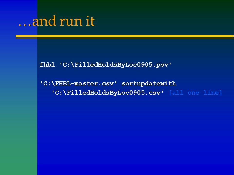 …and run it fhbl 'C:\FilledHoldsByLoc0905.psv' 'C:\FHBL-master.csv' sortupdatewith 'C:\FilledHoldsByLoc0905.csv' [all one line]