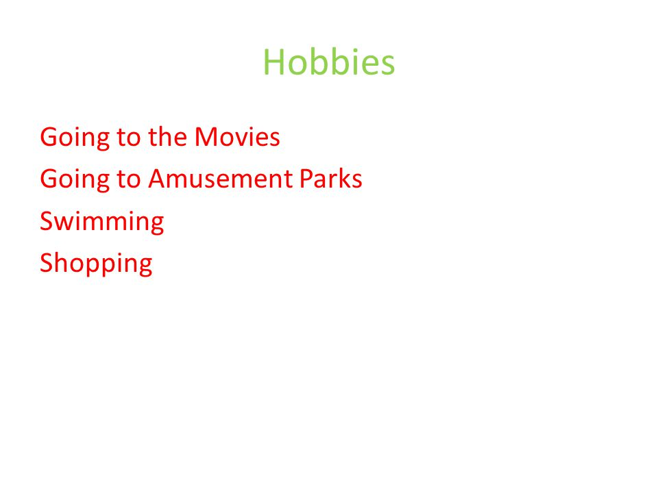 Hobbies Going to the Movies Going to Amusement Parks Swimming Shopping