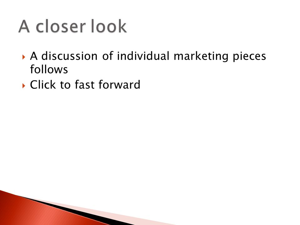  A discussion of individual marketing pieces follows  Click to fast forward