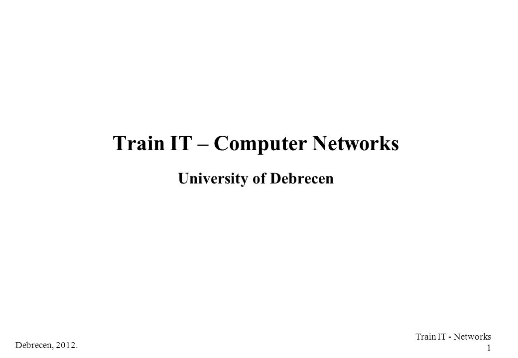 Debrecen, 2012.Train IT - Networks 82 IP Addresses Identifies the node in Network Layer.