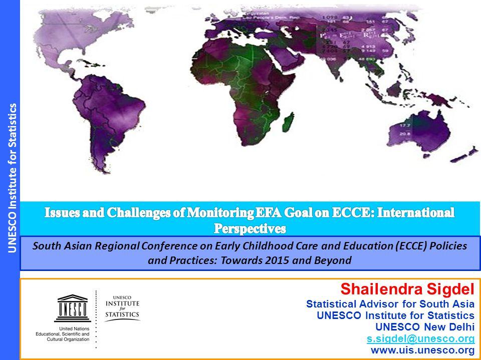 UNESCO Institute for Statistics Shailendra Sigdel Statistical Advisor for South Asia UNESCO Institute for Statistics UNESCO New Delhi s.sigdel@unesco.