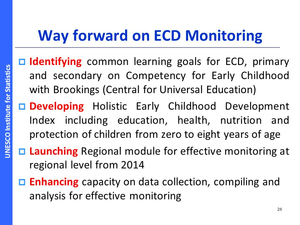 UNESCO Institute for Statistics Way forward on ECD Monitoring  Identifying common learning goals for ECD, primary and secondary on Competency for Ear