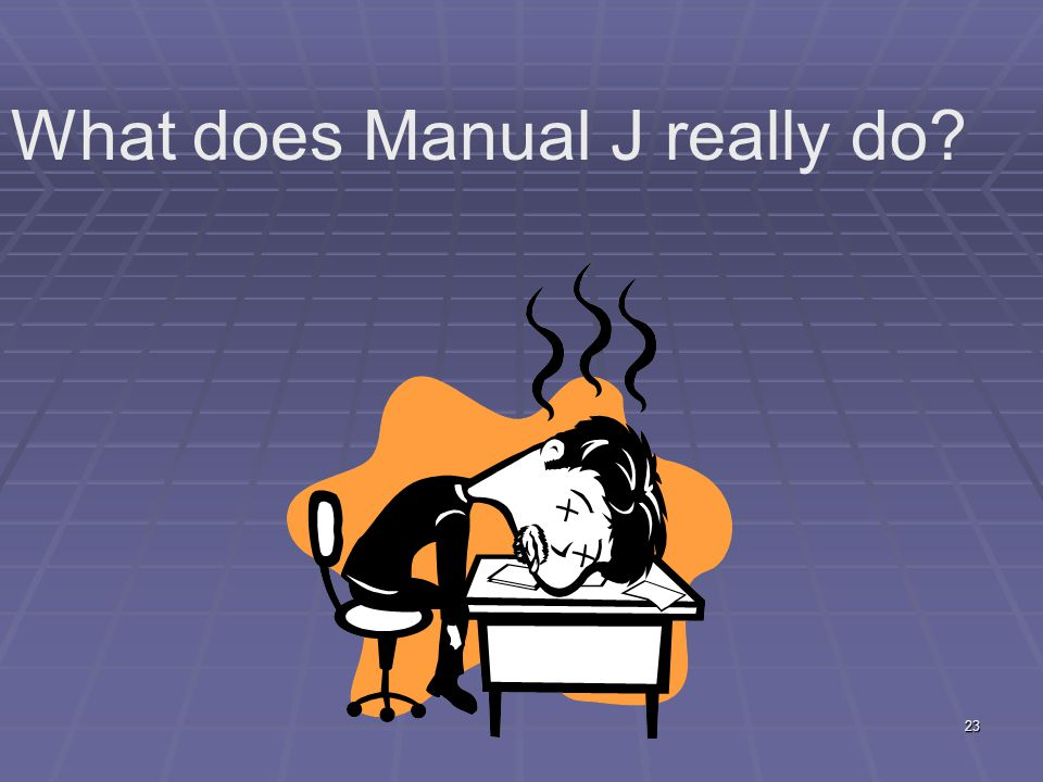 23 What does Manual J really do