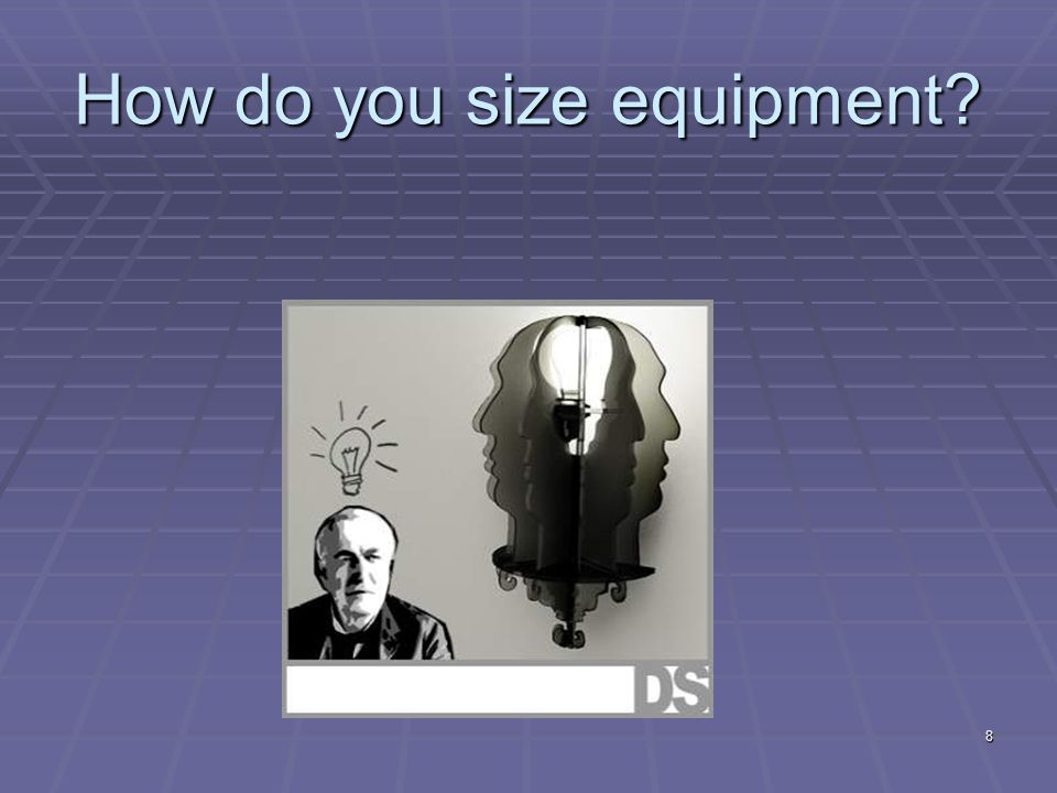8 How do you size equipment