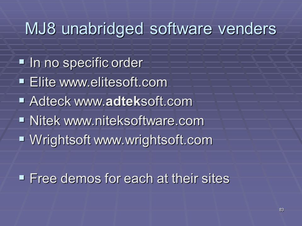 83 MJ8 unabridged software venders  In no specific order  Elite www.elitesoft.com  Adteck www.adteksoft.com  Nitek www.niteksoftware.com  Wrightsoft www.wrightsoft.com  Free demos for each at their sites