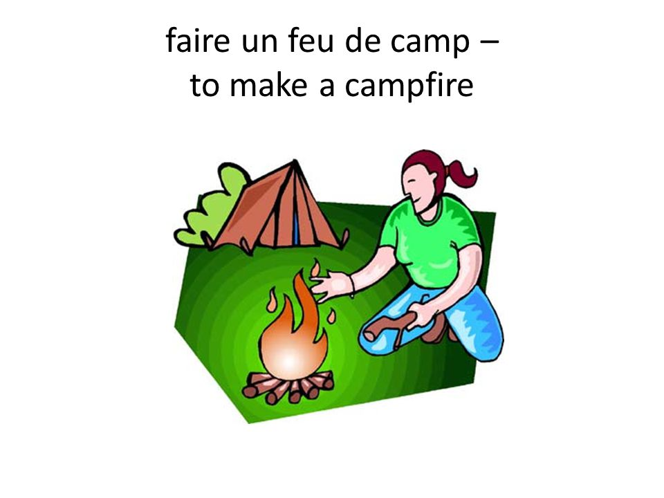 faire un feu de camp – to make a campfire