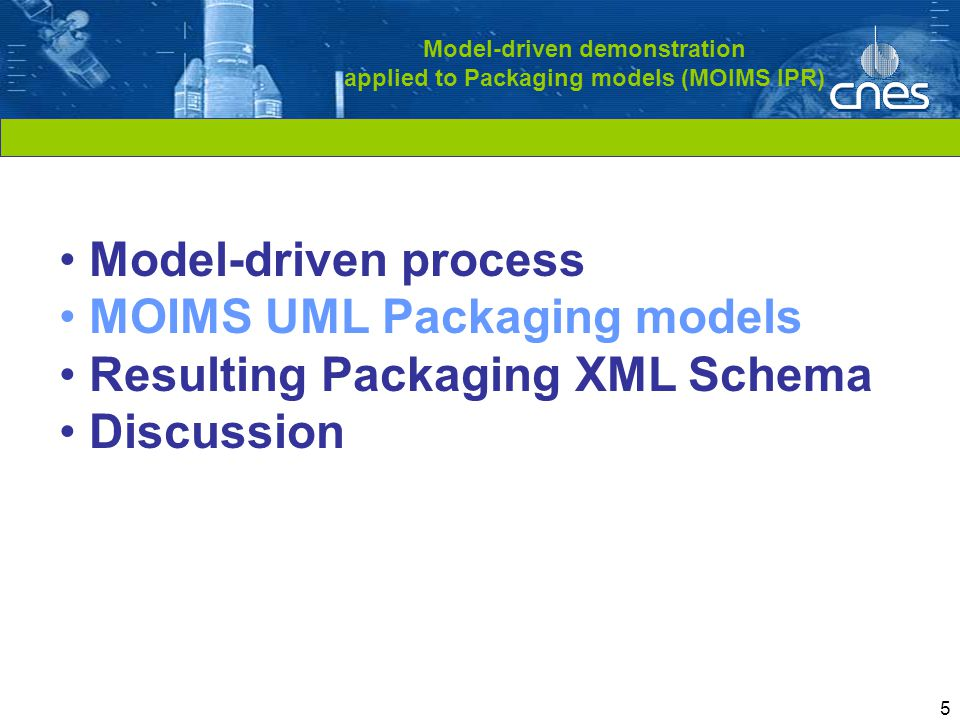 Cliquez pour modifier le style du titre 5 Model-driven demonstration applied to Packaging models (MOIMS IPR) Model-driven process MOIMS UML Packaging models Resulting Packaging XML Schema Discussion