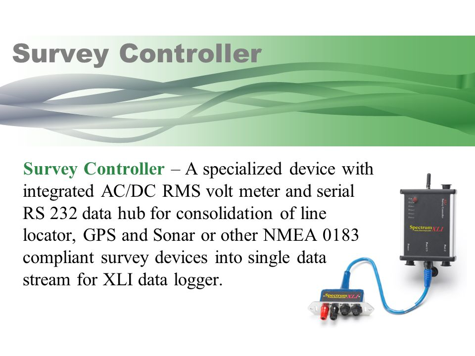 Survey Controller – A specialized device with integrated AC/DC RMS volt meter and serial RS 232 data hub for consolidation of line locator, GPS and So