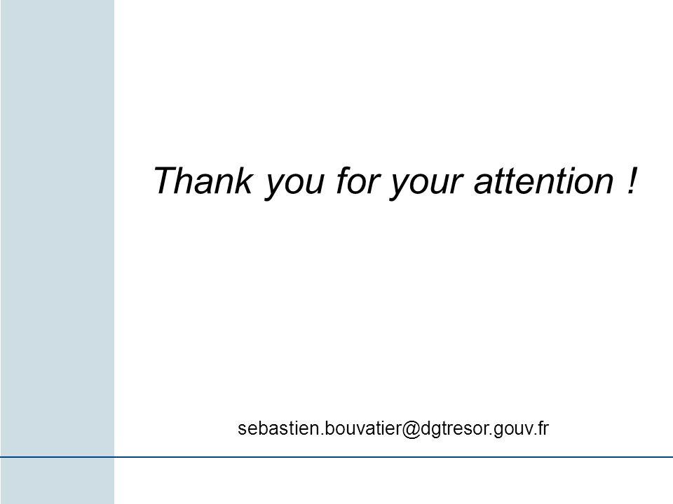 Thank you for your attention ! sebastien.bouvatier@dgtresor.gouv.fr