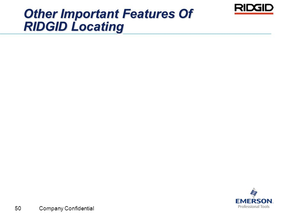 50 Company Confidential Other Important Features Of RIDGID Locating