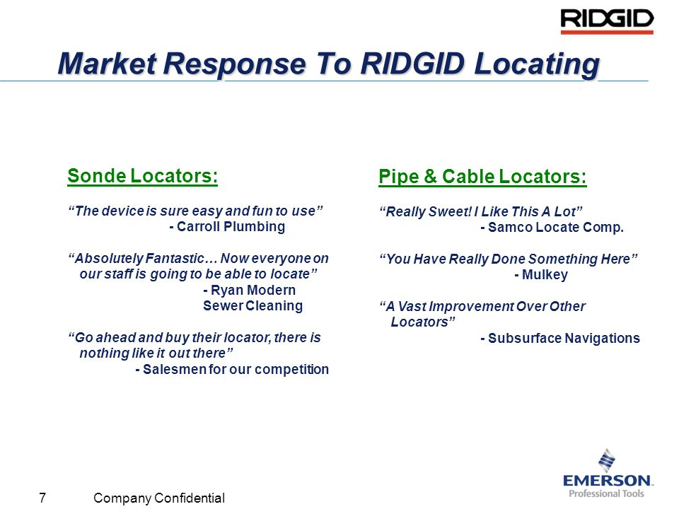 8 Company Confidential RIDGID Locating Delivers Increased Speed & Accuracy RIDGID products raises our confidence in doing a good job…We are using the best possible methods of fixing their plumbing problems - Mike Ketchum, Owner of Country House Doctor Drilled a 1-ft.