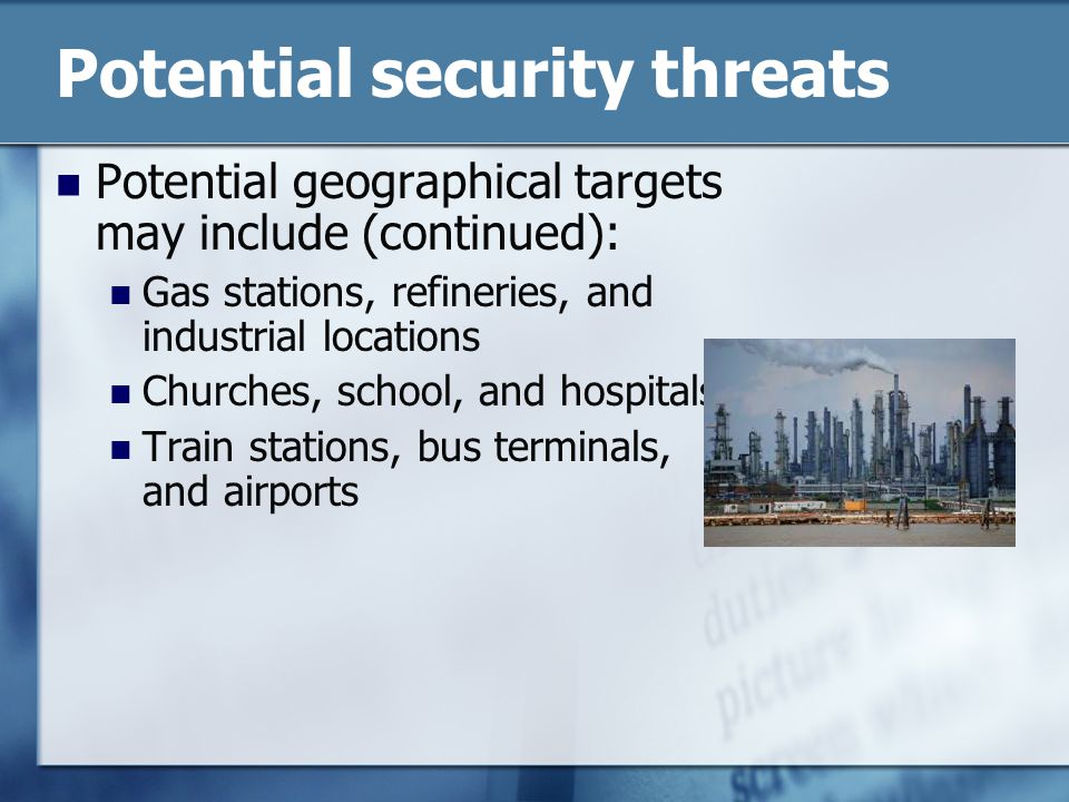 Potential security threats Potential geographical targets may include (continued): Gas stations, refineries, and industrial locations Churches, school, and hospitals Train stations, bus terminals, and airports