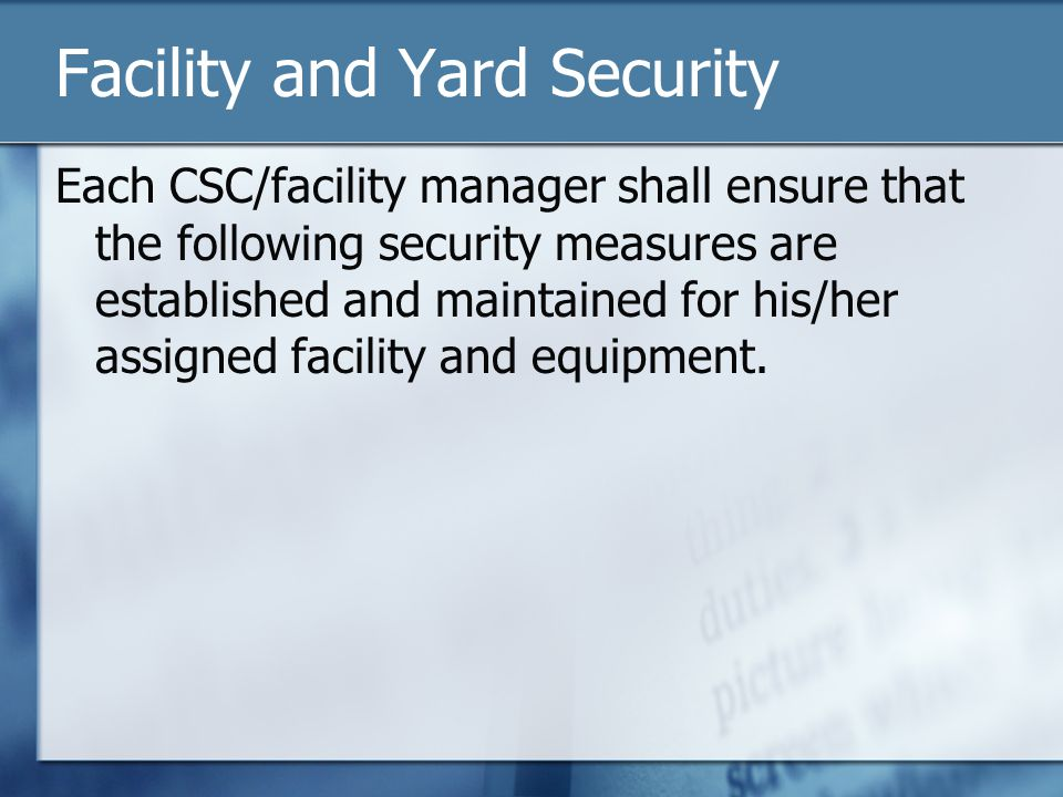 Facility and Yard Security Each CSC/facility manager shall ensure that the following security measures are established and maintained for his/her assigned facility and equipment.