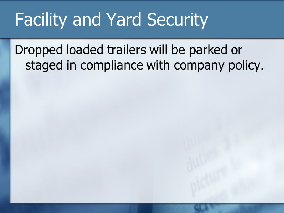 Facility and Yard Security Dropped loaded trailers will be parked or staged in compliance with company policy.
