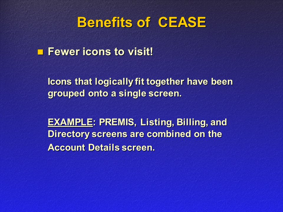 Benefits of CEASE Fewer icons to visit. Fewer icons to visit.