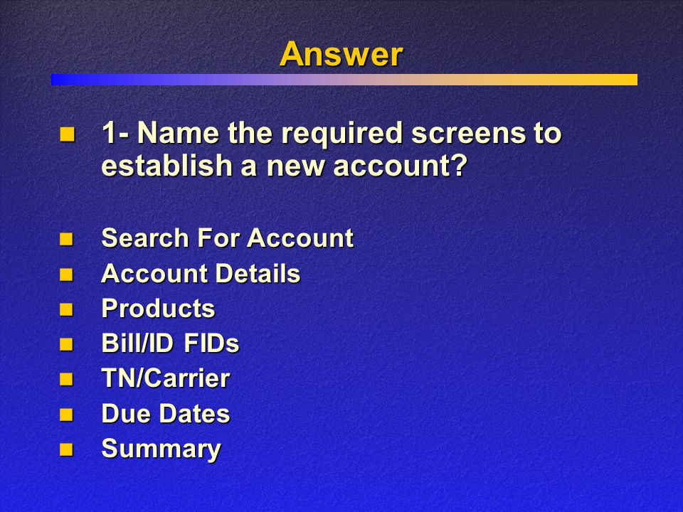 Answer Search For Account Search For Account Account Details Account Details Products Products Bill/ID FIDs Bill/ID FIDs TN/Carrier TN/Carrier Due Dates Due Dates Summary Summary