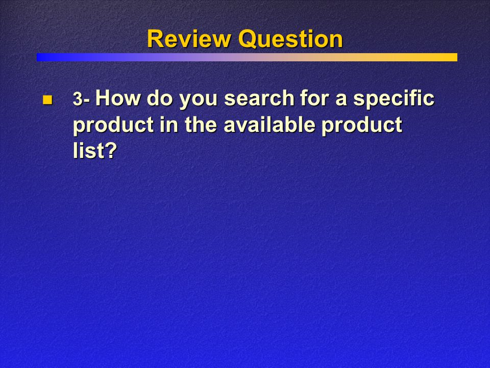 Review Question 3- How do you search for a specific product in the available product list? 3- How do you search for a specific product in the availabl