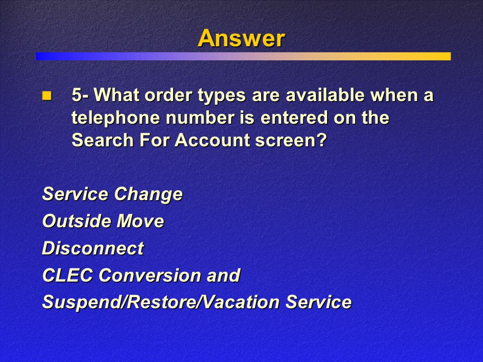 Answer Service Change Outside Move Disconnect CLEC Conversion and Suspend/Restore/Vacation Service