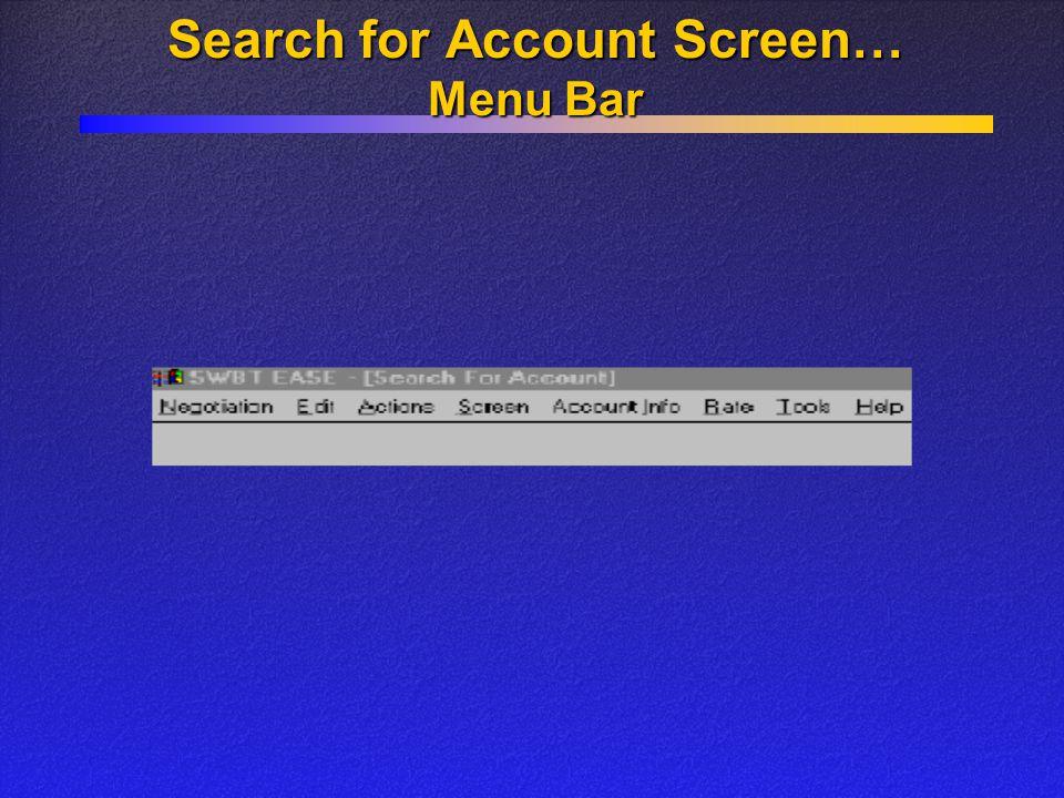 Search for Account Screen… Menu Bar