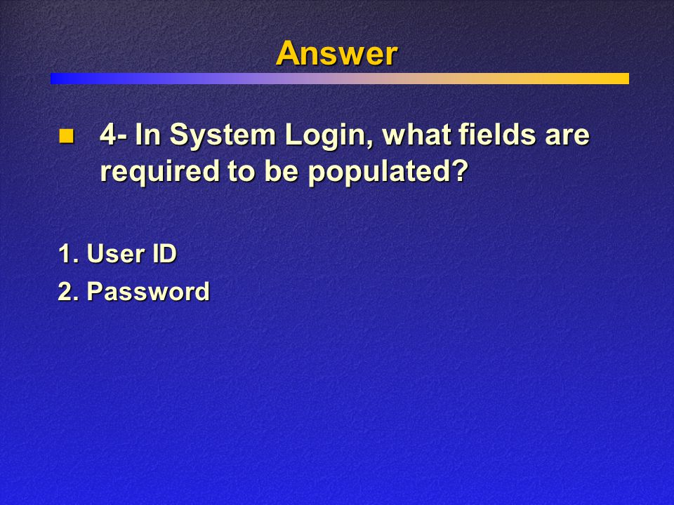 Answer 1. User ID 2. Password